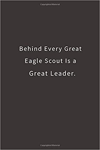 behind every great eagle scout is a great leader