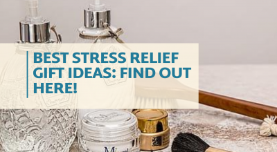 Best Stress Relief Gift Ideas Find Out Here!