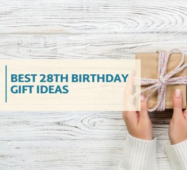 Best 28th Birthday Gift Ideas