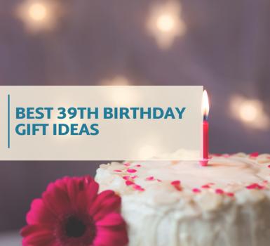 Best 39th Birthday Gift Ideas.